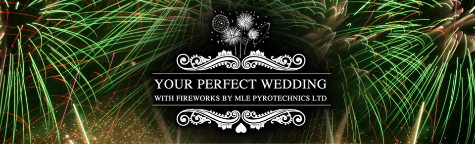 Your Perfect Wedding with Fireworks by MLE Pyrotechnics Ltd